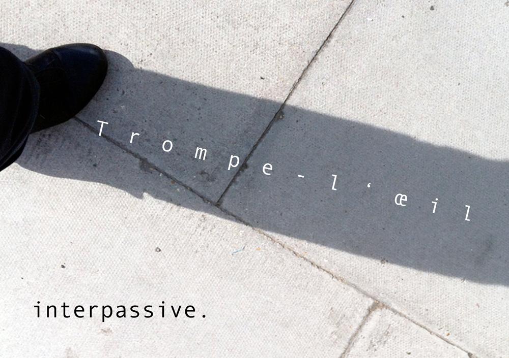 Trompe-l'oeil / interpassive.